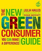 The new green consumer guide : eco-friendly solutions for real people