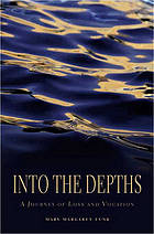 Into the depths : a journey of loss and vocation