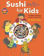 Sushi for kids : a children's introduction to Japan's favorite food