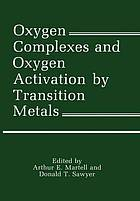 Oxygen complexes and oxygen activation by transition metals