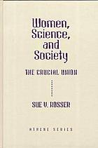 Women, science, and society : the crucial union