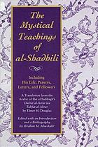 The mystical teachings of al-Shadili : including his life, prayers, letters, and followers