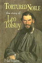 Tortured noble : the story of Leo Tolstoy