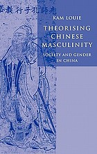 Theorising Chinese masculinity : society and gender in China