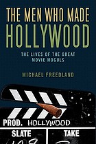 The men who made Hollywood : the lives of the great movie moguls