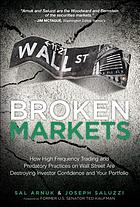 Broken markets : how high frequency trading and predatory practices on Wall Street are destroying investor confidence and your portfolio