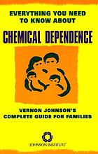 Everything you need to know about chemical dependence : Vernon Johnson's complete guide for families.