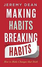 Making habits, breaking habits : how to make changes that stick