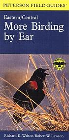More birding by ear : a guide to bird-song identification ; Eastern and Central North America