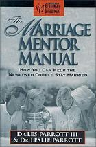 The marriage mentor manual : how you can help the newlywed couple stay married