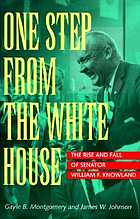 One step from the White House : the rise and fall of Senator William F. Knowland