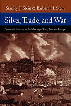 Silver, trade, and war : Spain and America in the making of early modern Europe