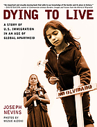 Dying to live : a story of U.S. immigration in an age of global apartheid