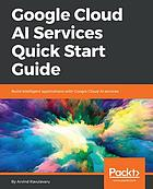 Google Cloud AI Services Quick Start Guide : Build intelligent applications with Google Cloud AI services.