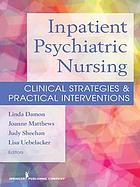 Inpatient psychiatric nursing : clinical strategies & practical interventions