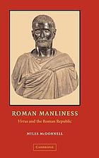 Roman manliness : virtus and the Roman Republic