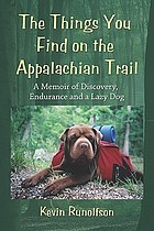 The things you find on the Appalachian Trail : a memoir of discovery, endurance and a lazy dog