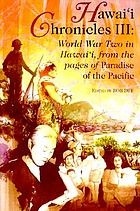 Hawai'i chronicles III : World War Two in Hawai'i, from the pages of Paradise of the Pacific
