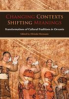 Changing contexts, shifting meanings : transformations of cultural traditions in Oceania