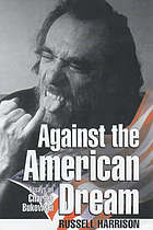 Against the American dream : essays on Charles Bukowski