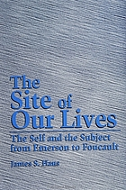 The site of our lives : the self and the subject from Emerson to Foucault