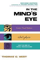 In the mind's eye : visual thinkers, gifted people with dyslexia and other learning difficulties, computer images, and the ironies of creativity