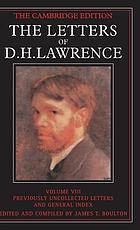 The letters of D.H. Lawrence / 8 The Cambridge edition of the letters and works of D.H. Lawrence / ed. board.: James T. Boulton ... : Previously uncollected letters. General index / ed. and comp. by James T. Boulton.