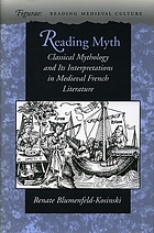 Reading myth : classical mythology and its interpretations in medieval French literature