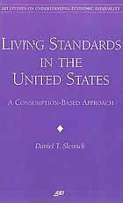 Living standards in the United States : a consumption-based approach
