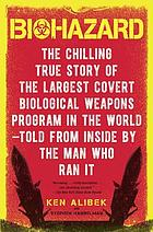 Biohazard : the chilling true story of the largest covert biological weapons program in the world, told from the inside by the man who ran it