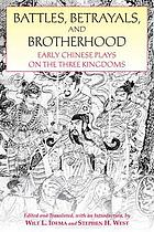 Battles, betrayals, and brotherhood : early Chinese plays on the Three Kingdoms