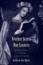 Neither saints nor sinners : writing the lives of women in Spanish America.