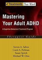 Mastering your adult ADHD : a cognitive-behavioral treatment program : therapist guide