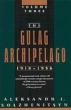 The Gulag Archipelago, 1918-1956 : an experiment in literary investigation, 1918-1956