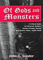 Of Gods and monsters : a critical guide to Universal Studios' science fiction, horror, and mystery films, 1929-1939