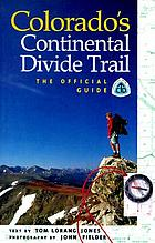 Colorado's Continental Divide Trail : the official guide