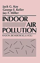 Indoor air pollution : radon, bioaerosols & VOCs