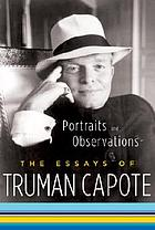 Portraits and observations : the essays of Truman Capote.