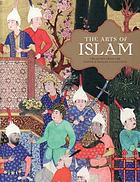 The arts of Islam : treasures from the Nasser D Khalili collection