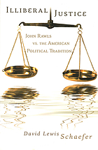 Illiberal justice : John Rawls vs. the American political tradition