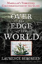 Over the edge of the world : Magellan's terrifying circumnavigation of the globe