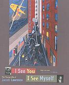 I see you, I see myself : the young life of Jacob Lawrence