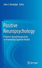 Positive neuropsychology : evidence-based perspectives on promoting cognitive health