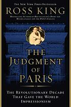 The judgment of Paris : the revolutionary decade that gave the world Impressionism