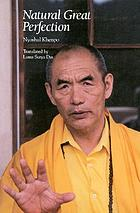 Natural great perfection : Dzogchen teachings and Vajra songs