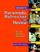 Mosby's paramedic refresher and review : a case-based approach