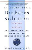 Dr Bernstein's diabetes solution : complete guide to achieving normal blood sugars