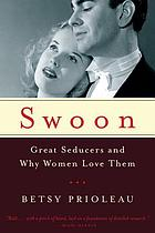 Swoon : great seducers and why women love them