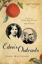 Eden's outcasts : the story of Louisa May Alcott and her father
