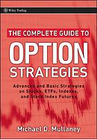 The Complete Guide to Option Strategies : Advanced and Basic Strategies on Stocks, ETFs, Indexes and Stock Index Futures.